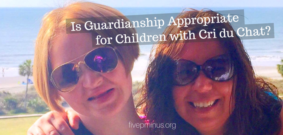 is guardianship appropriate for children with cri du chat
